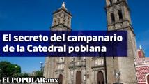 Curiosidades y leyendas de la Catedral poblana