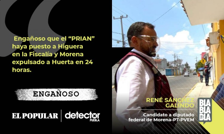 """Engañoso que el """"PRIAN"""" haya puesto a Higuera en la Fiscalía y Morena expulsado a Huerta en 24 horas"""