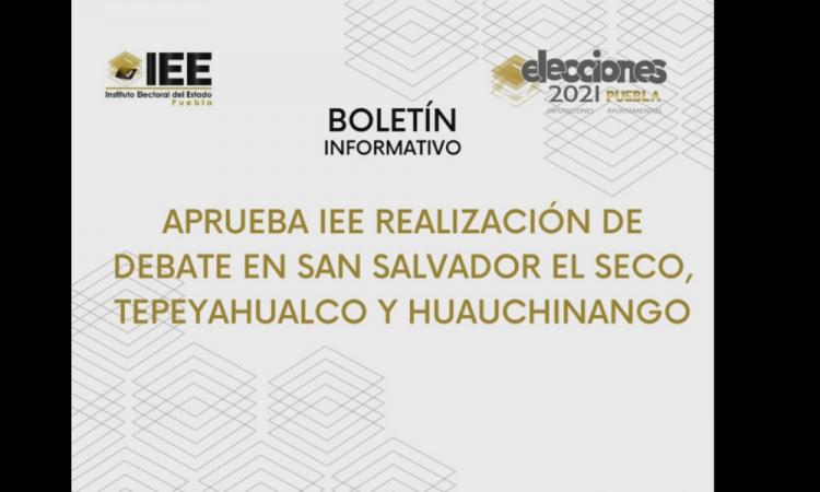 Aprueba IEE realización de debate en San Salvador el Seco, Tepeyahualco y Huauchinango